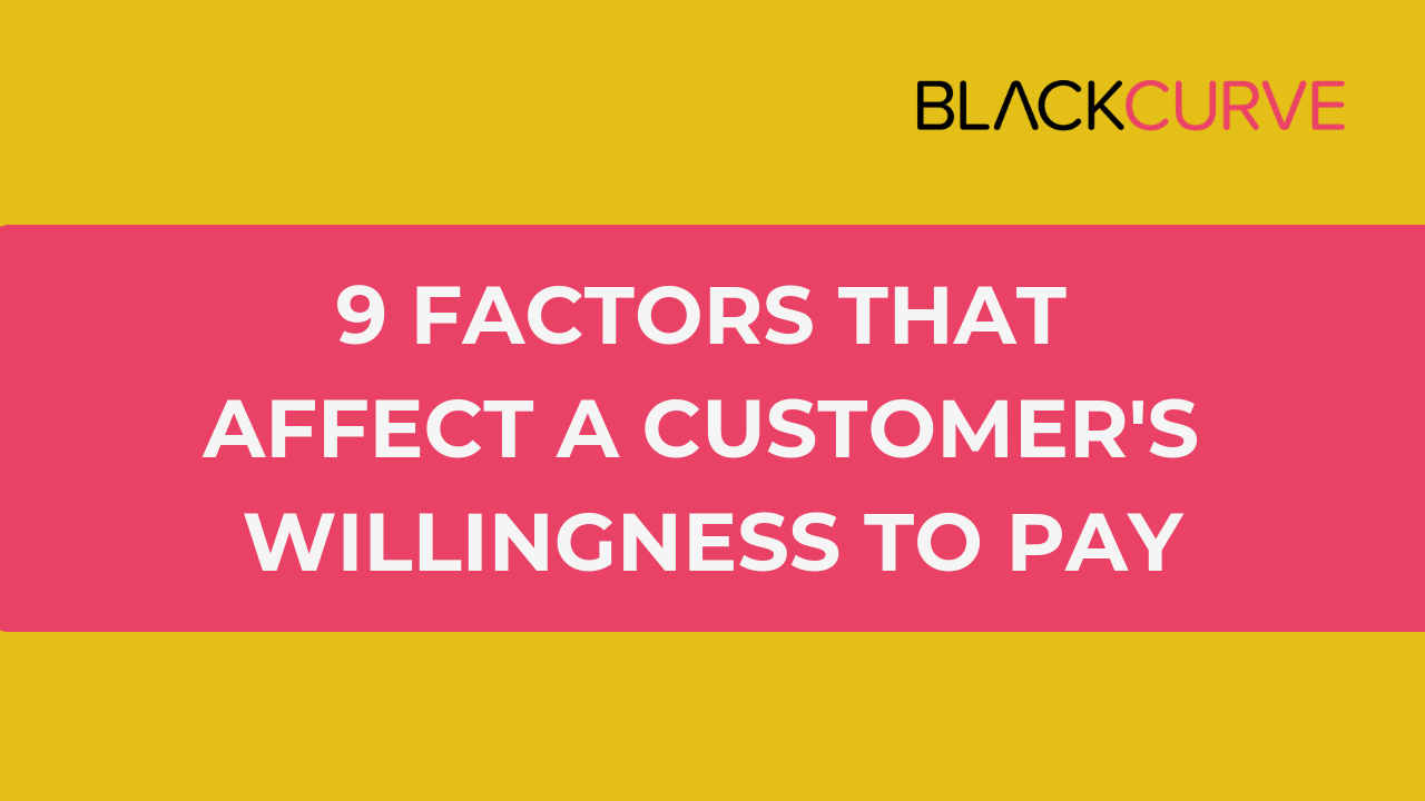 9 Factors that affect a customers willingness to pay