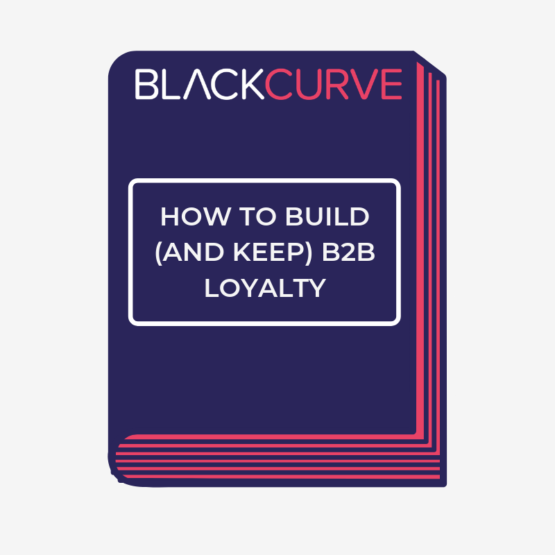 HOW TO BUILD (AND KEEP) B2B LOYALTY