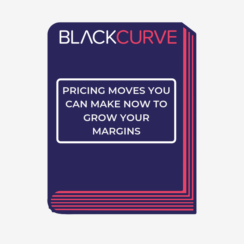 PRICING MOVES YOU CAN MAKE NOW TO GROW YOUR MARGINS